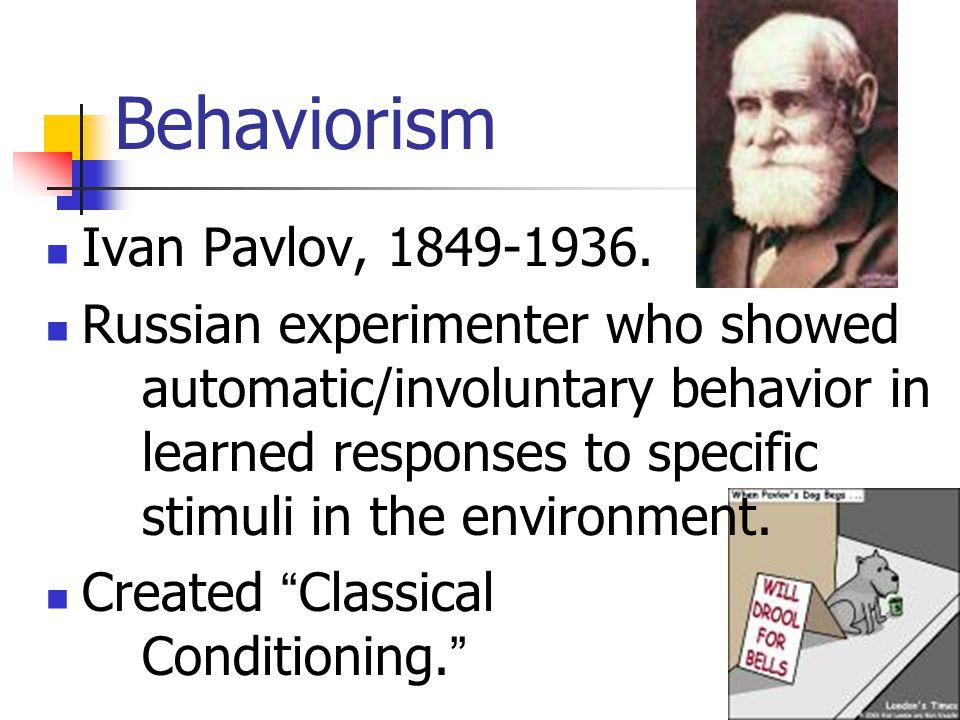 Behaviorism Ivan Pavlov, 1849-1936.