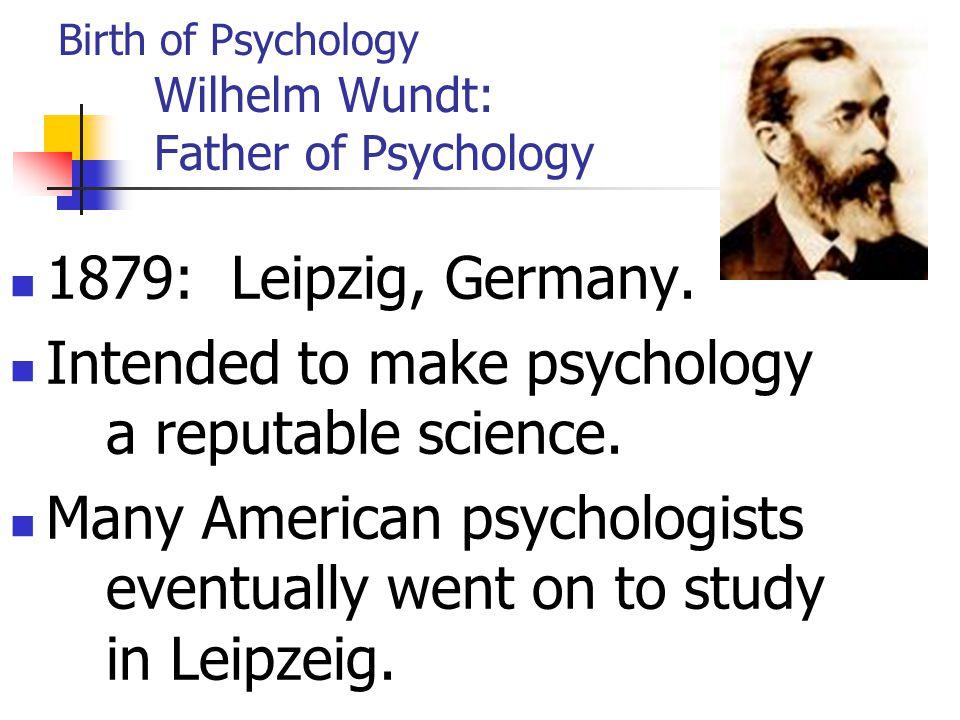 Birth of Psychology Wilhelm Wundt: Father of Psychology