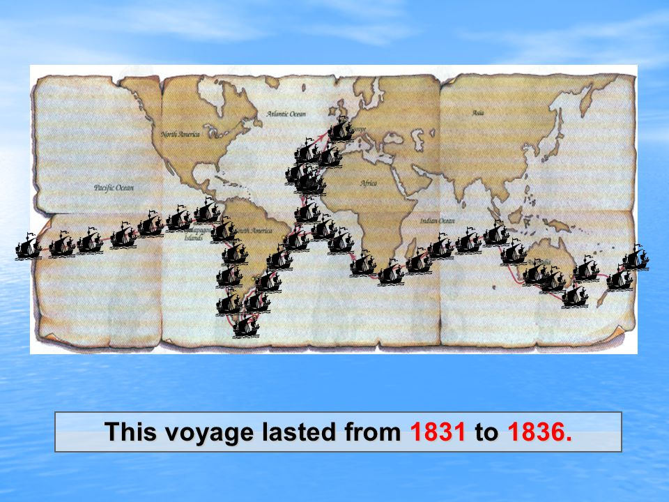 This voyage lasted from 1831 to 1836.