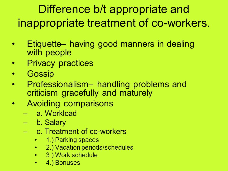 Difference b/t appropriate and inappropriate treatment of co-workers.
