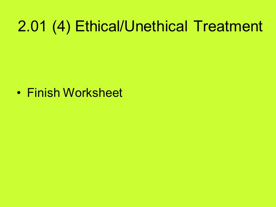 2.01 (4) Ethical/Unethical Treatment