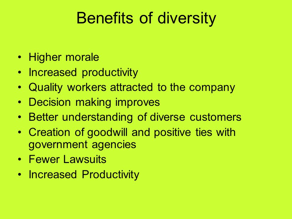 Benefits of diversity Higher morale Increased productivity