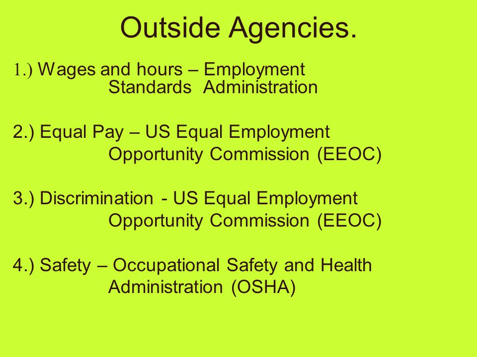 Outside Agencies. 1.) Wages and hours – Employment Standards Administration. 2.) Equal Pay – US Equal Employment.