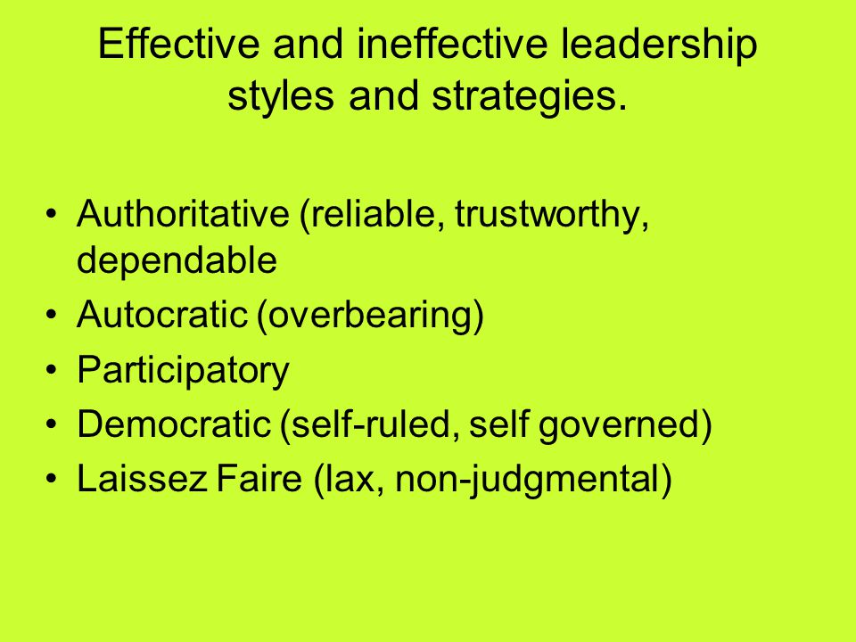 Effective and ineffective leadership styles and strategies.