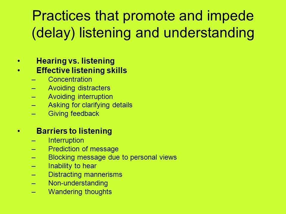 Practices that promote and impede (delay) listening and understanding