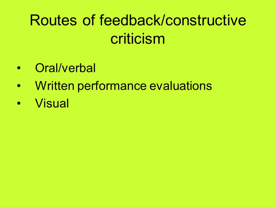 Routes of feedback/constructive criticism
