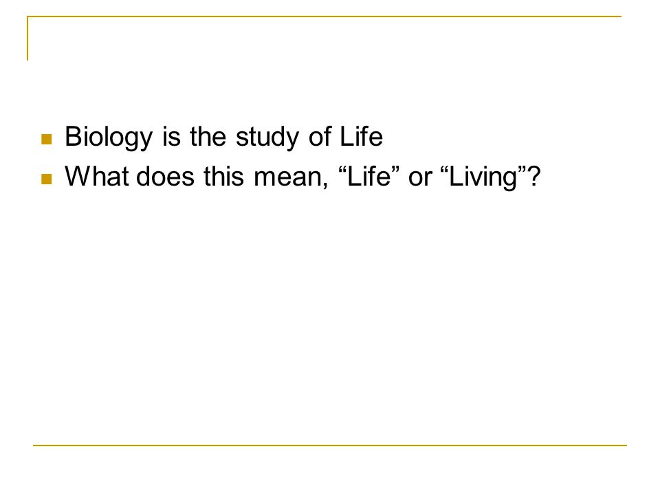 Biology is the study of Life