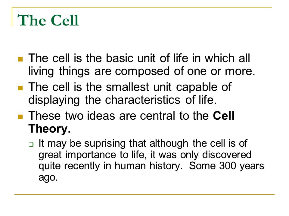 The Cell The cell is the basic unit of life in which all living things are composed of one or more.
