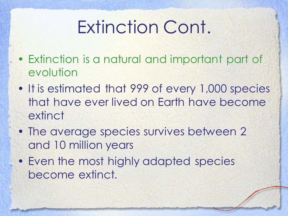 Extinction Cont. Extinction is a natural and important part of evolution.