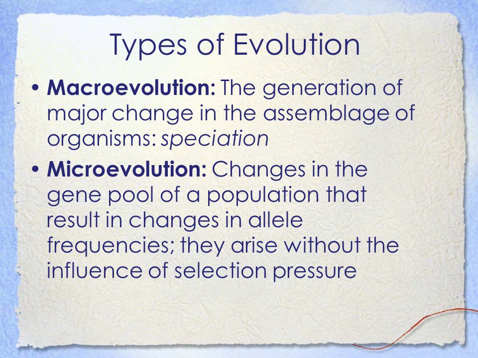 Types of Evolution Macroevolution: The generation of major change in the assemblage of organisms: speciation.