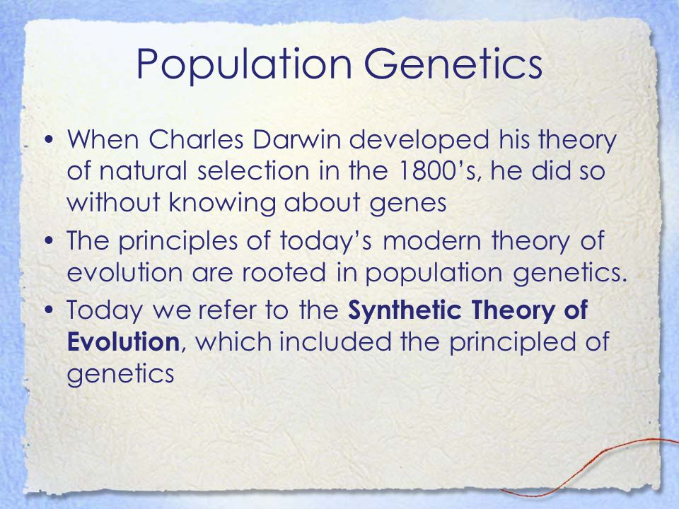Population Genetics When Charles Darwin developed his theory of natural selection in the 1800's, he did so without knowing about genes.