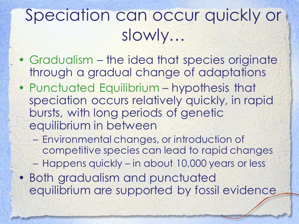Speciation can occur quickly or slowly…