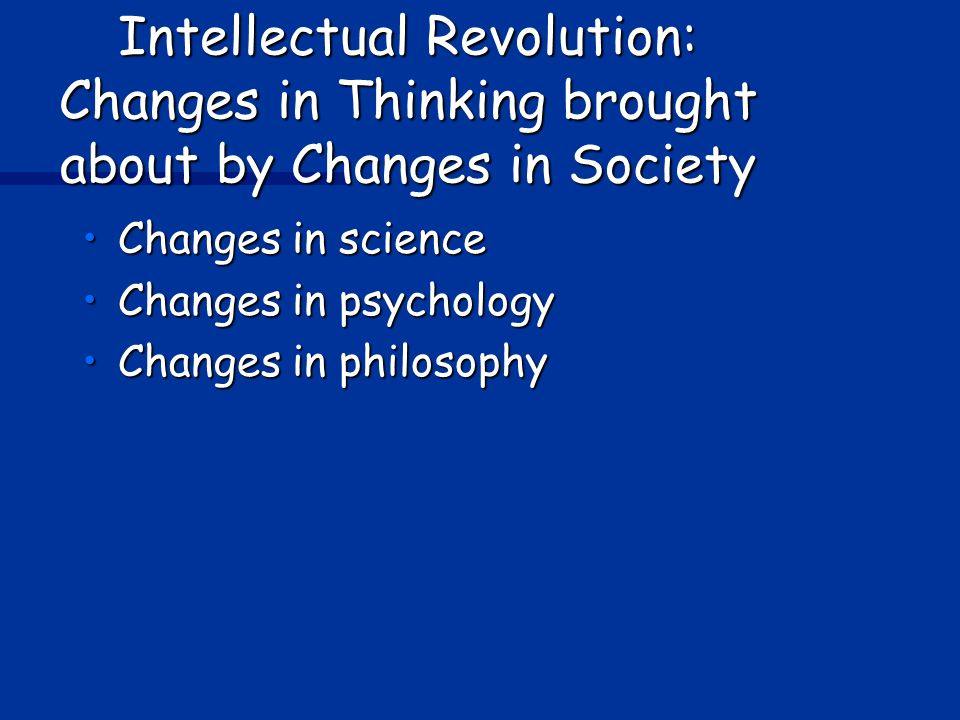 Intellectual Revolution: Changes in Thinking brought about by Changes in Society