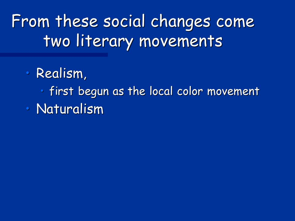 From these social changes come two literary movements