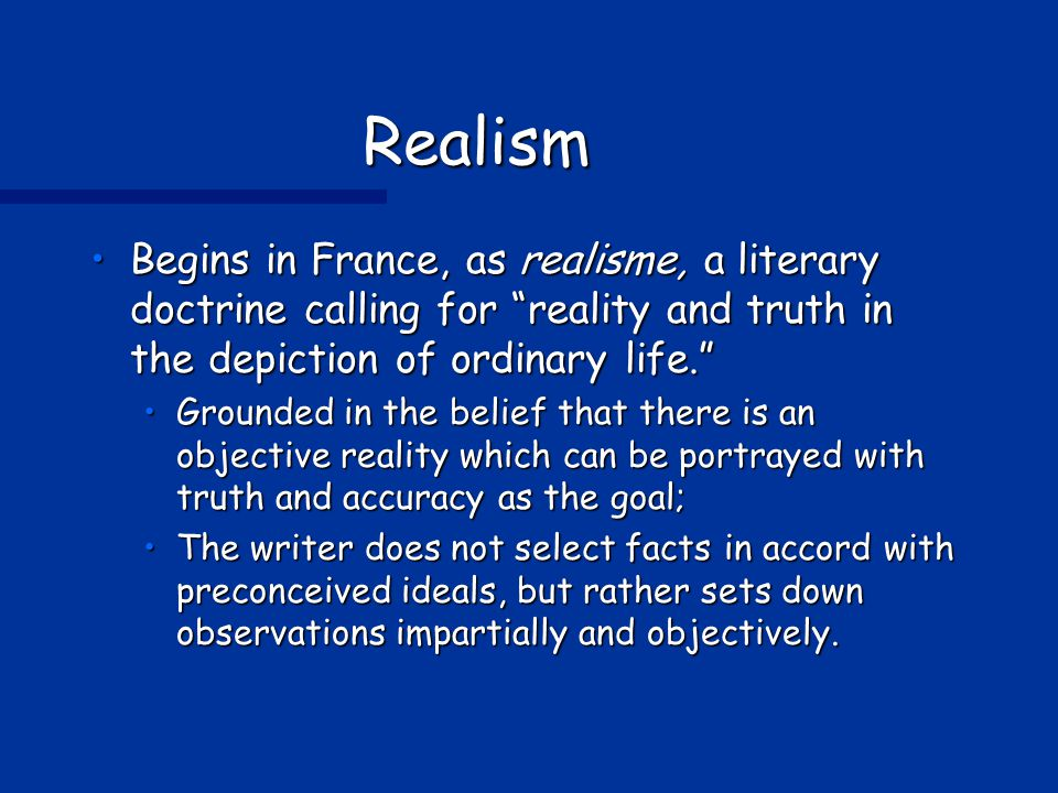 Realism Begins in France, as realisme, a literary doctrine calling for reality and truth in the depiction of ordinary life.