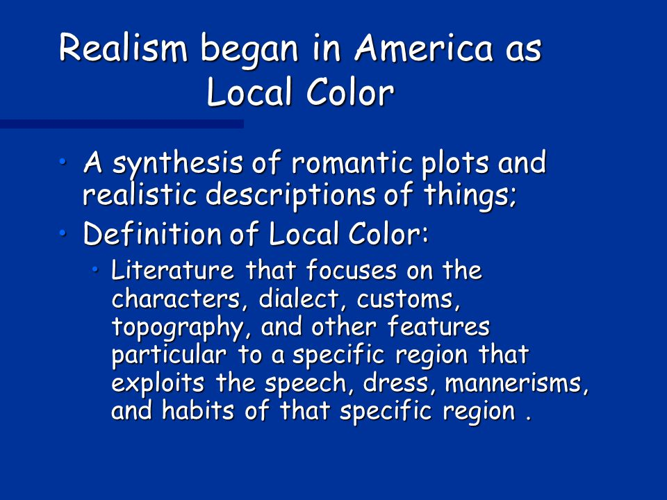 Realism began in America as Local Color