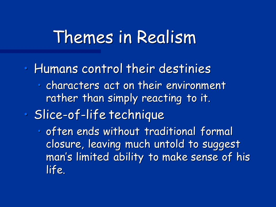 Themes in Realism Humans control their destinies