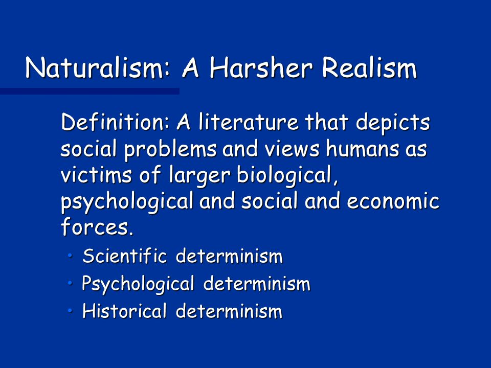 Naturalism: A Harsher Realism