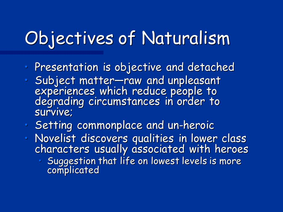 Objectives of Naturalism