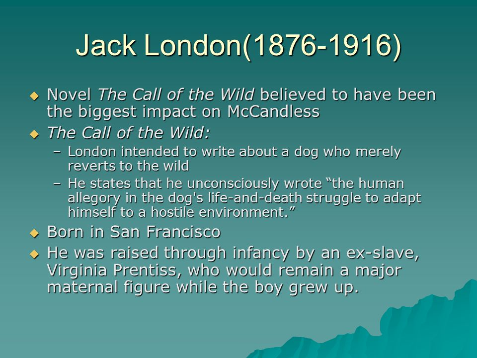 Jack London(1876-1916) Novel The Call of the Wild believed to have been the biggest impact on McCandless.