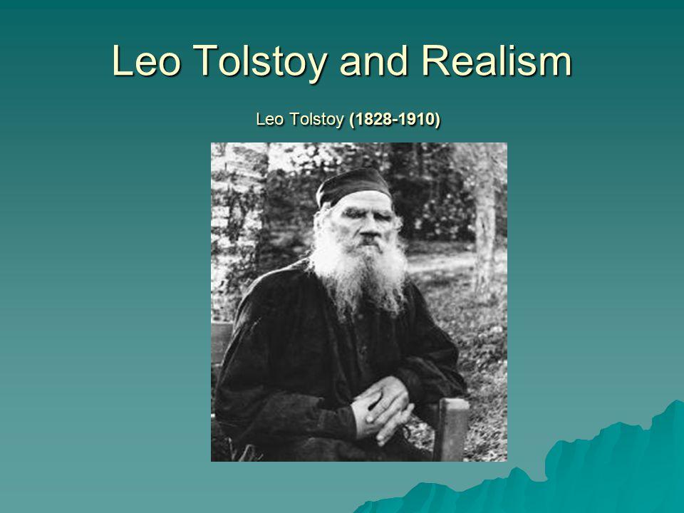 Leo Tolstoy and Realism Leo Tolstoy (1828-1910)