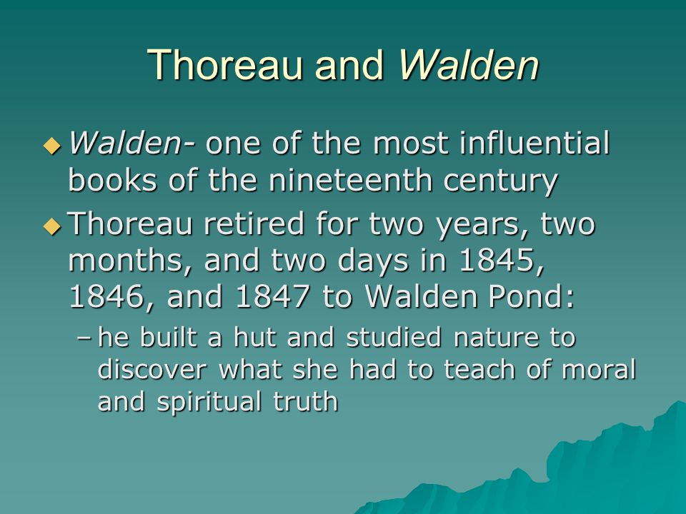 Thoreau and Walden Walden- one of the most influential books of the nineteenth century.
