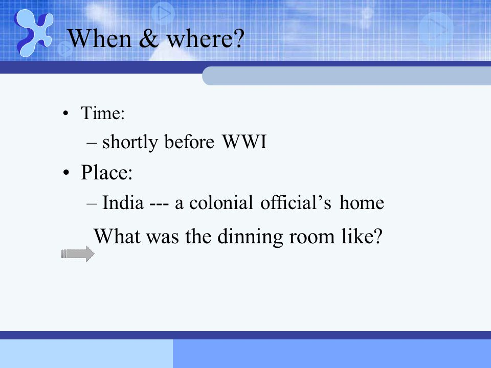 When & where What was the dinning room like Place:
