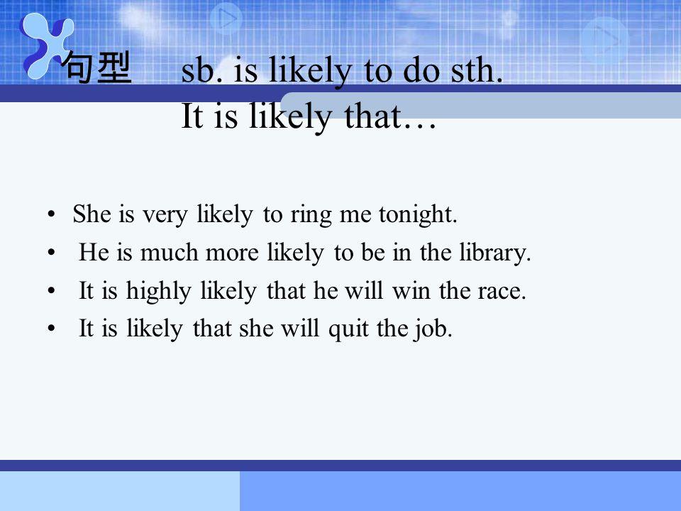 句型 sb. is likely to do sth. It is likely that…