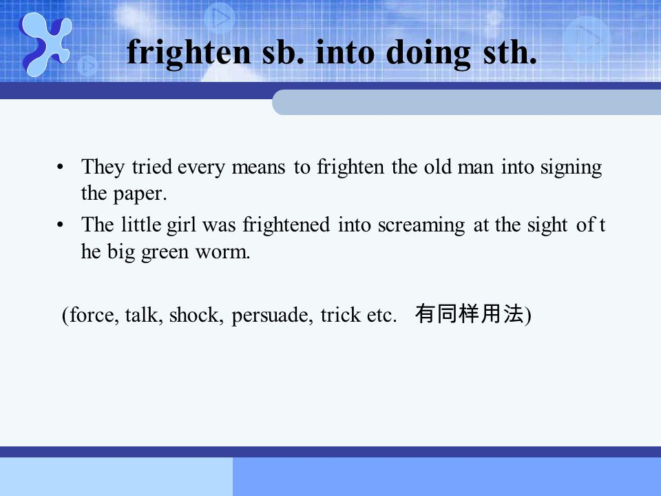 frighten sb. into doing sth.