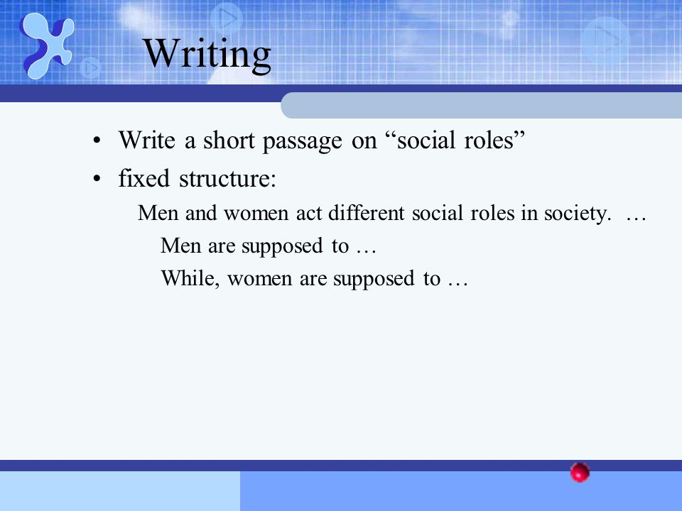 Writing Write a short passage on social roles fixed structure: