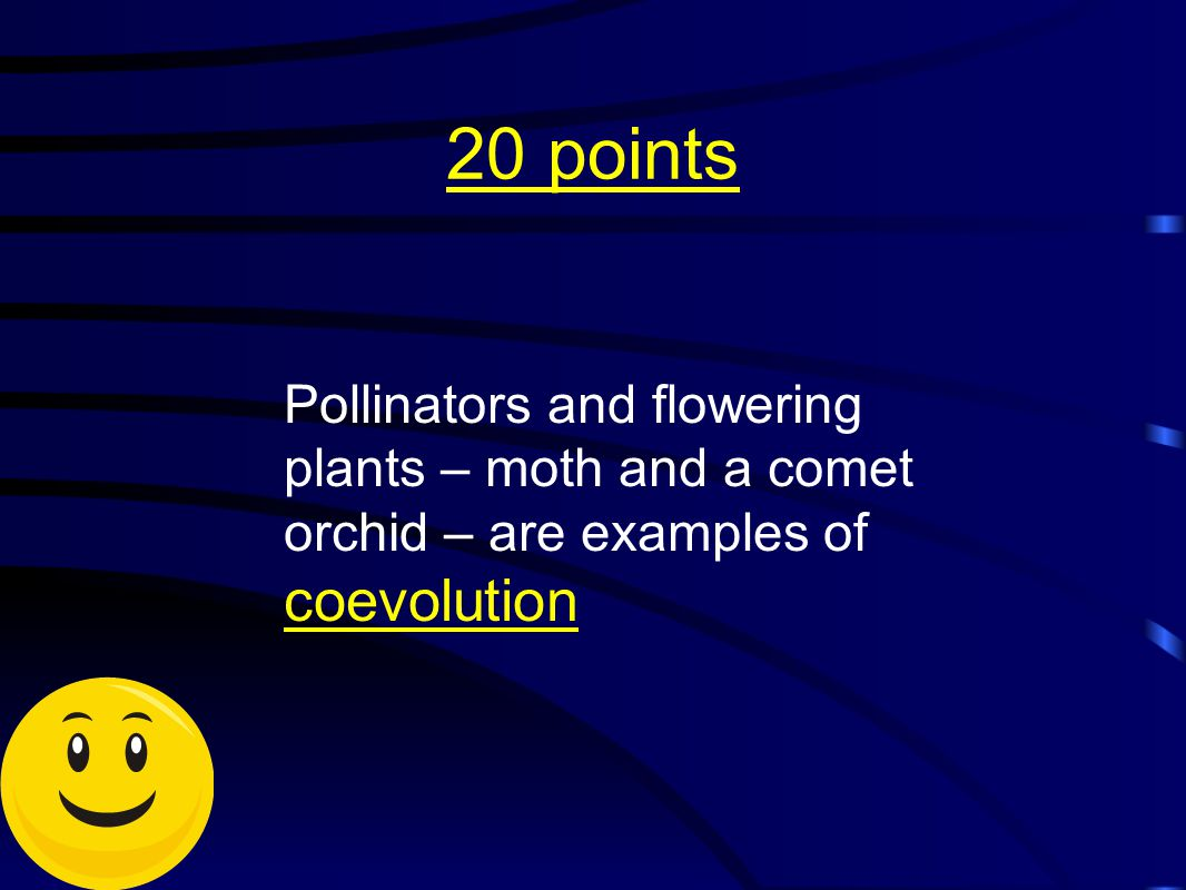 20 points Pollinators and flowering plants – moth and a comet orchid – are examples of coevolution