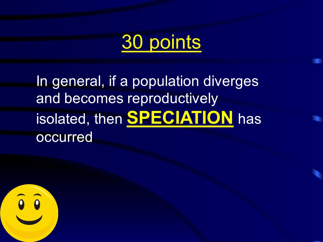 30 points In general, if a population diverges and becomes reproductively isolated, then SPECIATION has occurred.