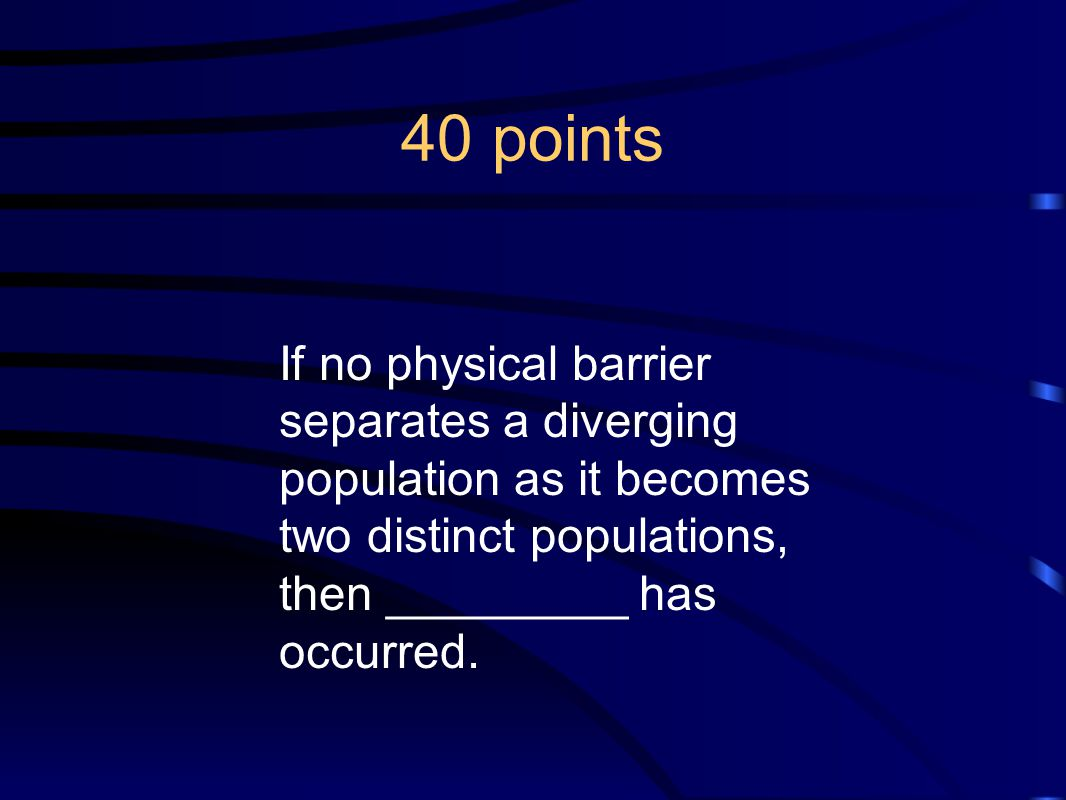 40 points If no physical barrier separates a diverging population as it becomes two distinct populations, then _________ has occurred.