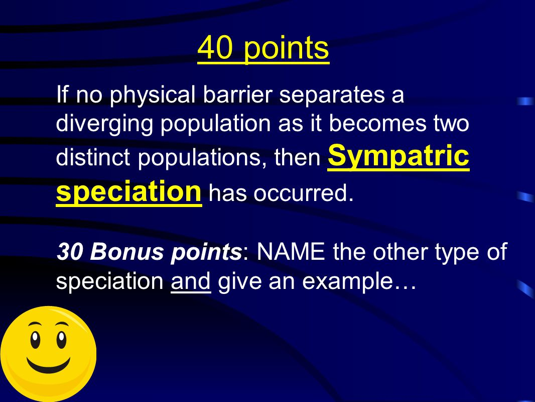 40 points If no physical barrier separates a diverging population as it becomes two distinct populations, then Sympatric speciation has occurred.