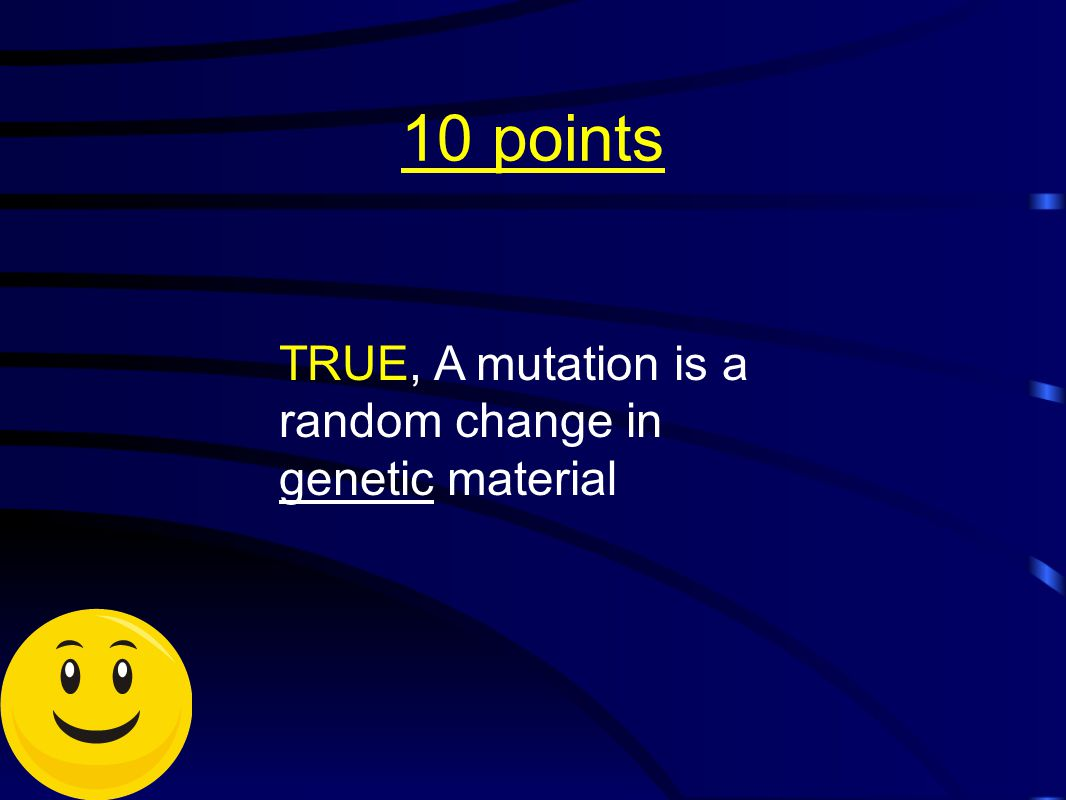 10 points TRUE, A mutation is a random change in genetic material