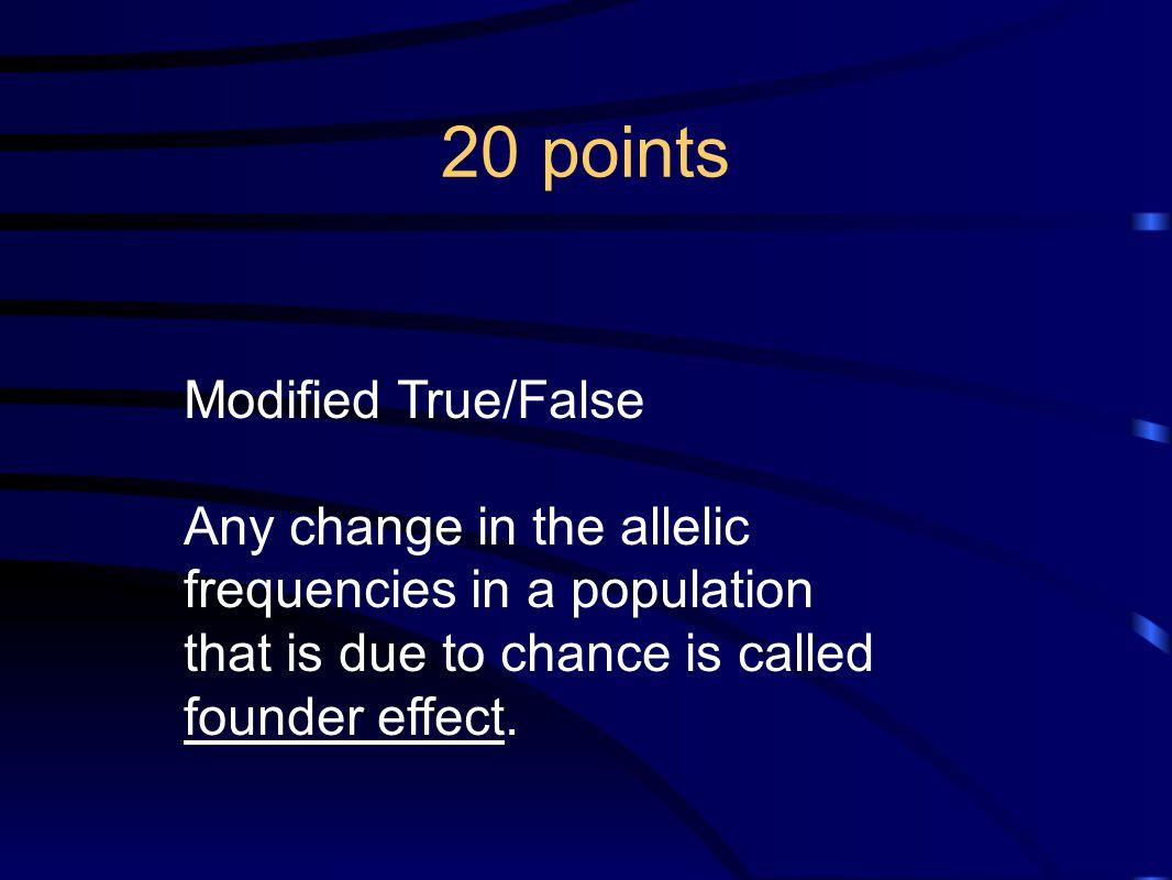 20 points Modified True/False