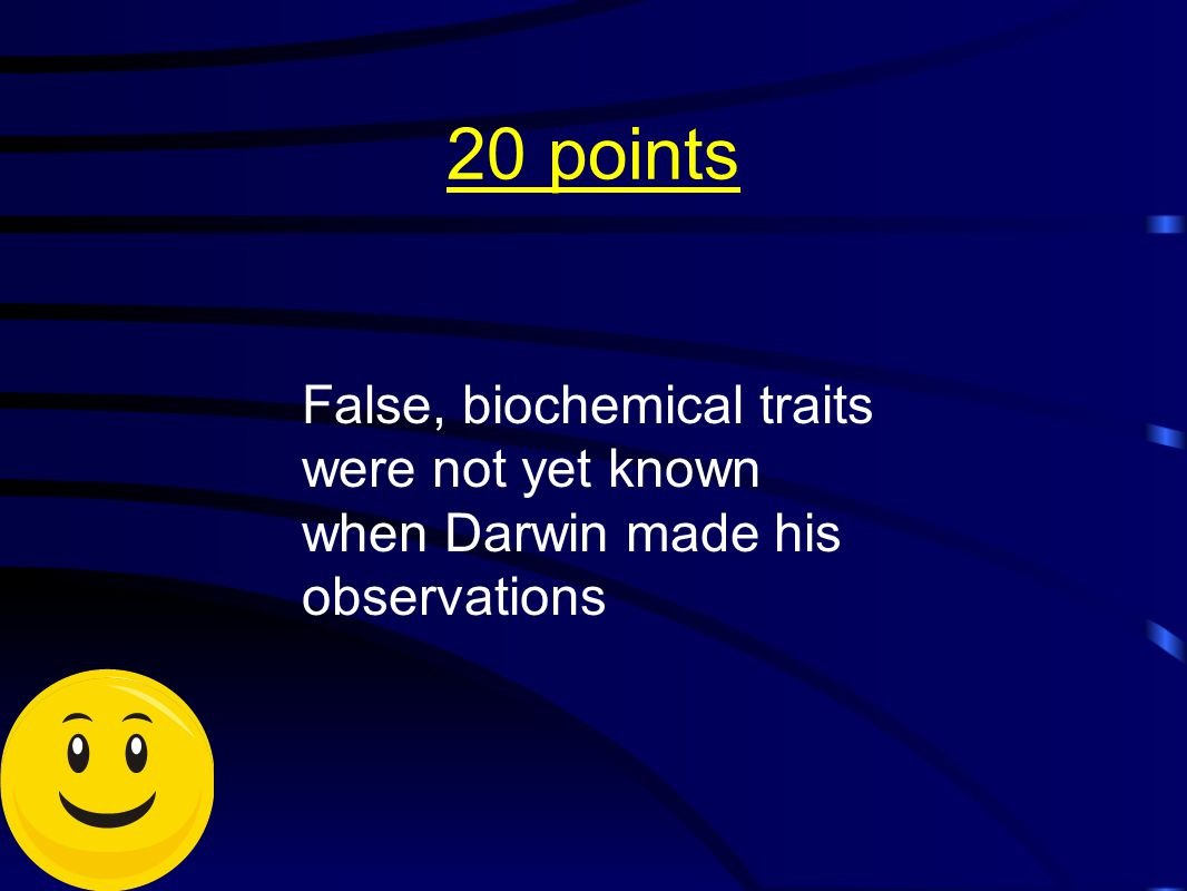20 points False, biochemical traits were not yet known when Darwin made his observations