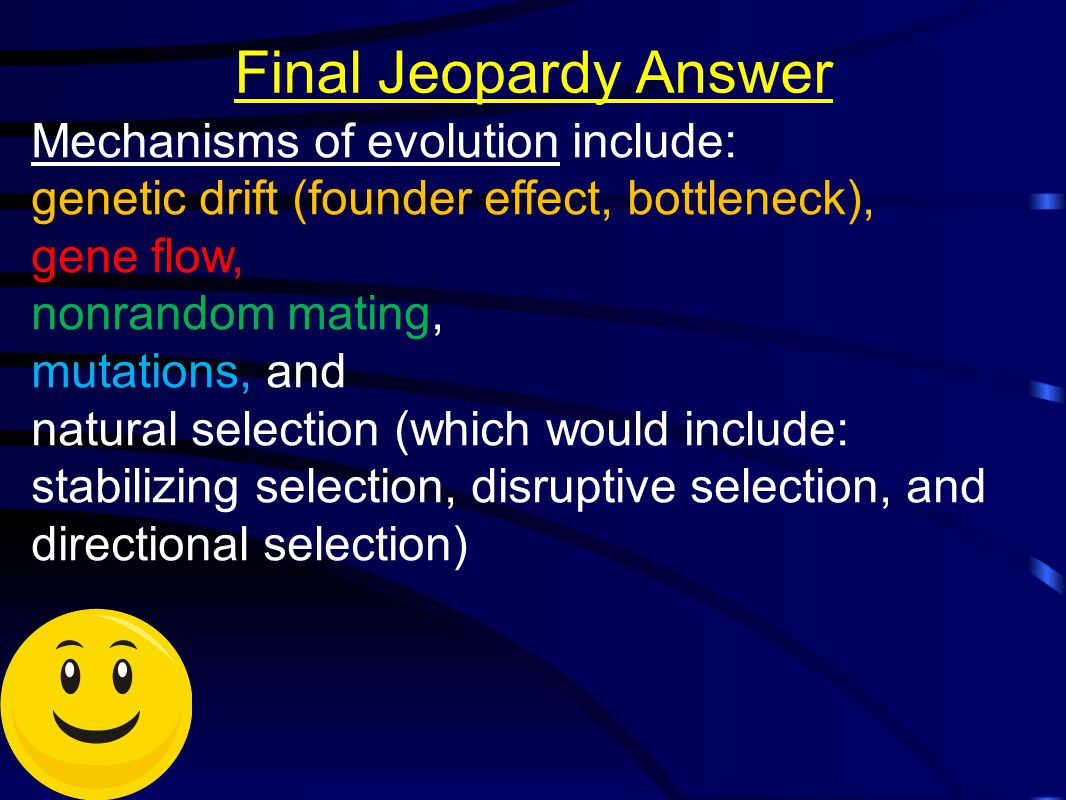 Final Jeopardy Answer Mechanisms of evolution include: