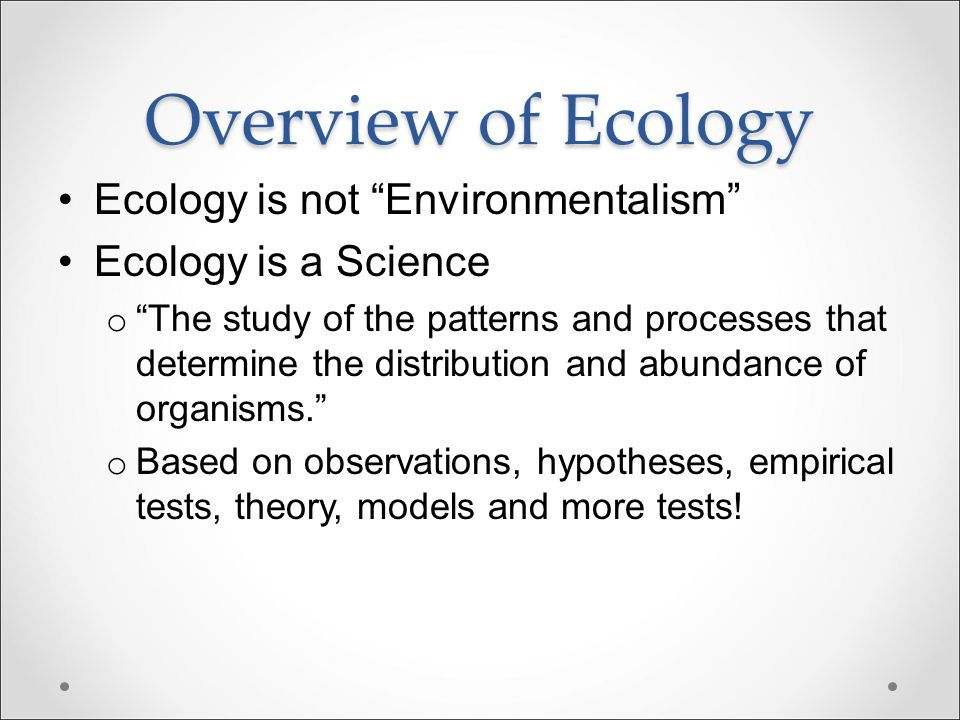 Overview of Ecology Ecology is not Environmentalism