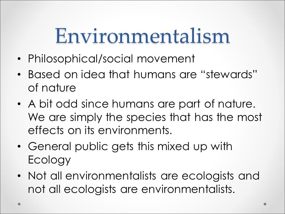 Environmentalism Philosophical/social movement