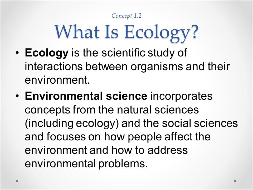 Concept 1.2 What Is Ecology