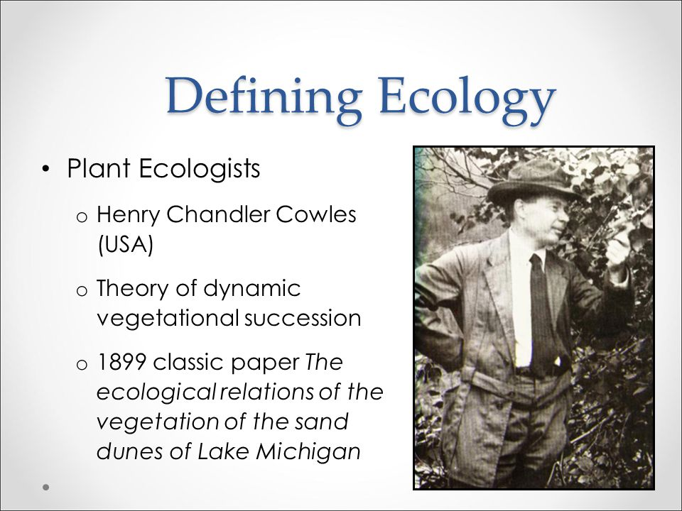 Defining Ecology Plant Ecologists Henry Chandler Cowles (USA)