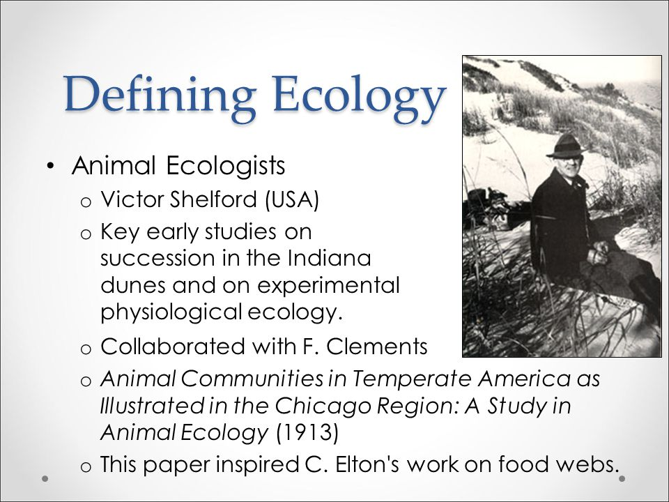 Defining Ecology Animal Ecologists Victor Shelford (USA)