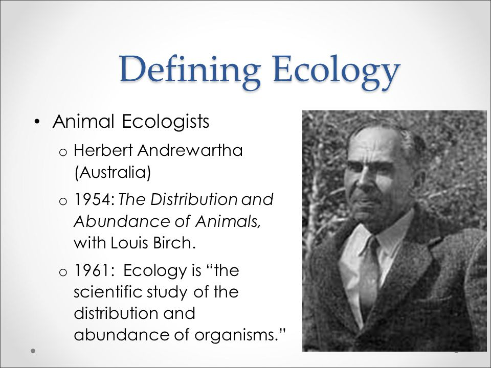 Defining Ecology Animal Ecologists Herbert Andrewartha (Australia)