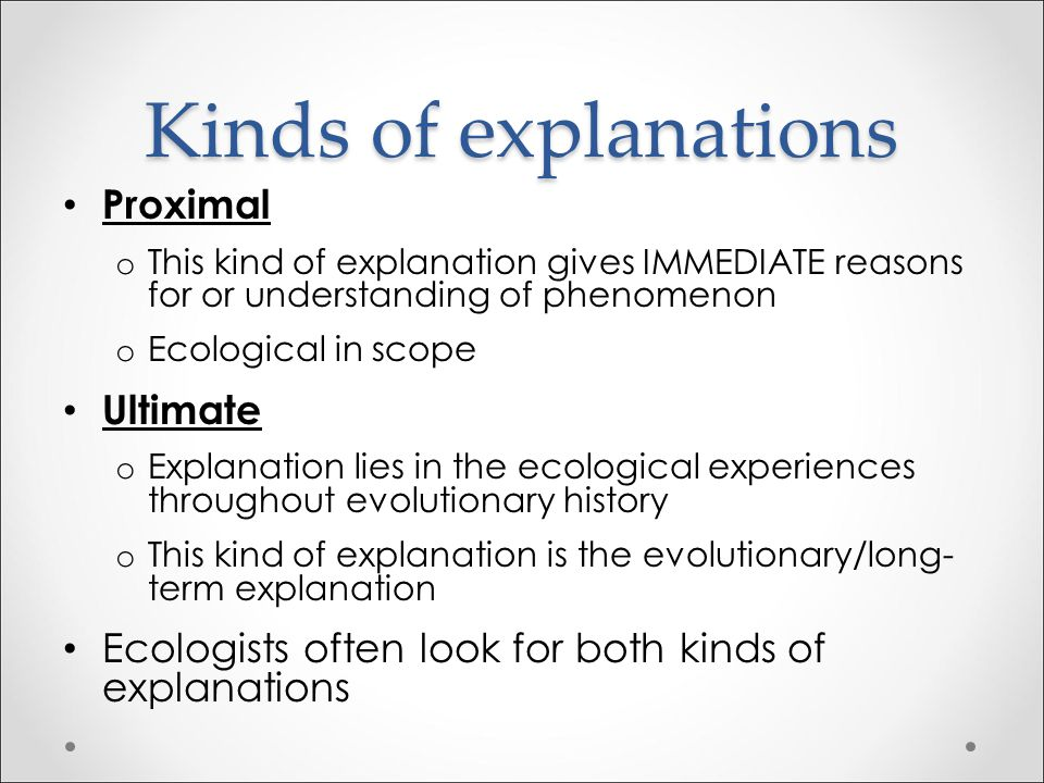 Kinds of explanations Proximal Ultimate
