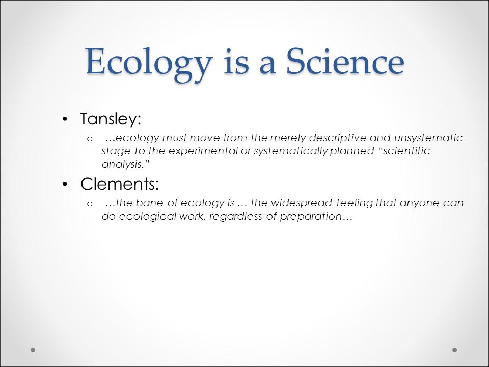 Ecology is a Science Tansley: Clements: