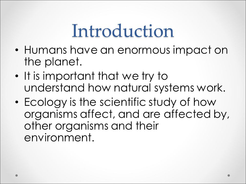 Introduction Humans have an enormous impact on the planet.