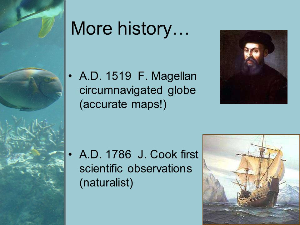 More history… A.D. 1519 F. Magellan circumnavigated globe (accurate maps!) A.D.
