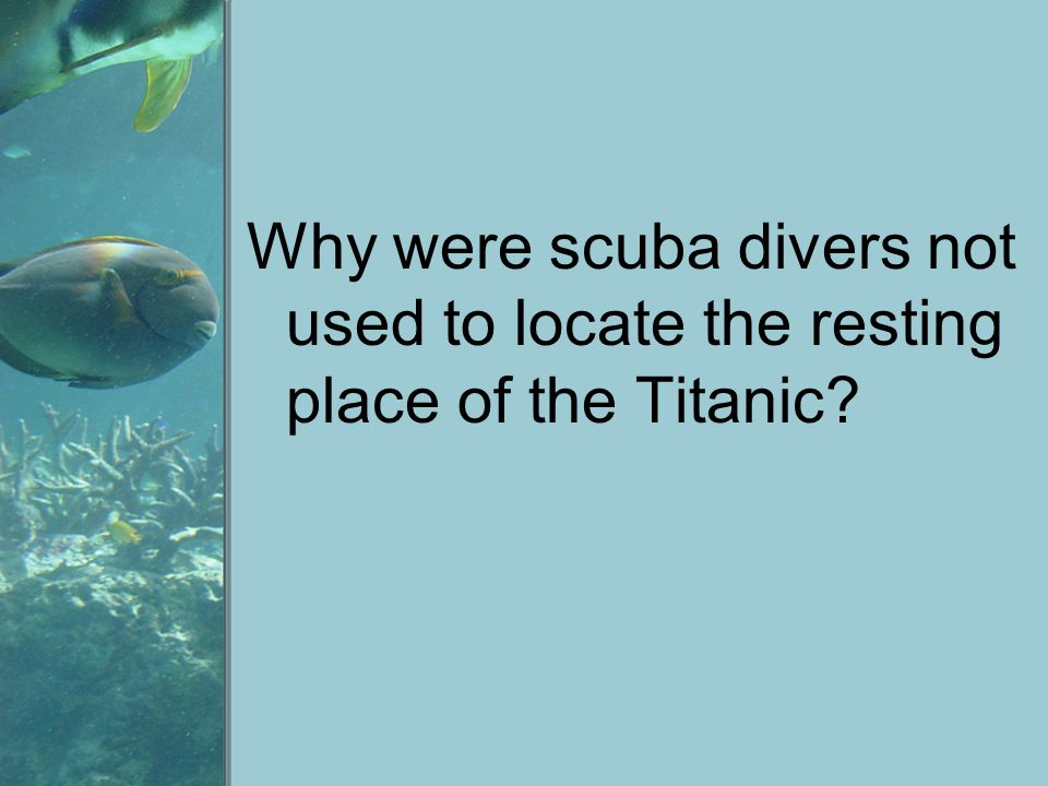 Why were scuba divers not used to locate the resting place of the Titanic
