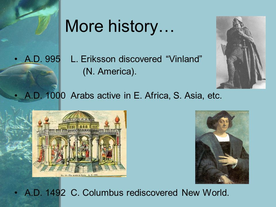 More history… A.D. 995 L. Eriksson discovered Vinland (N. America).